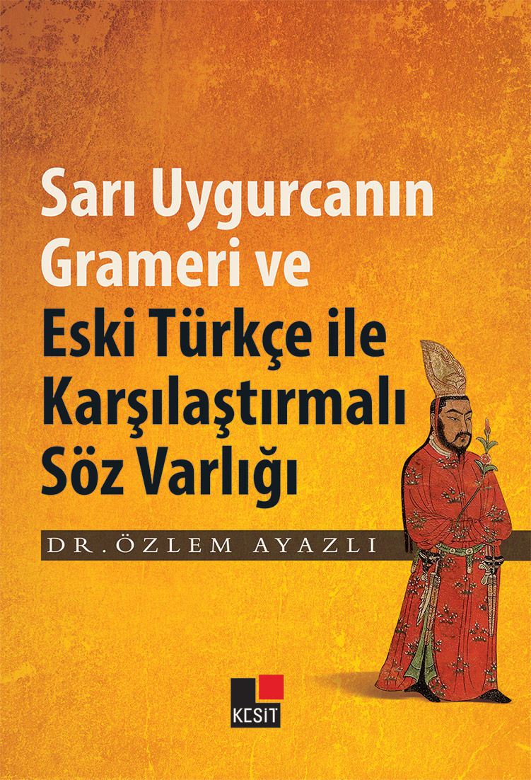 Sarı Uygurcanın Grameri ve Eski Türkçe ile Karşılaştırmalı Söz Varlığı