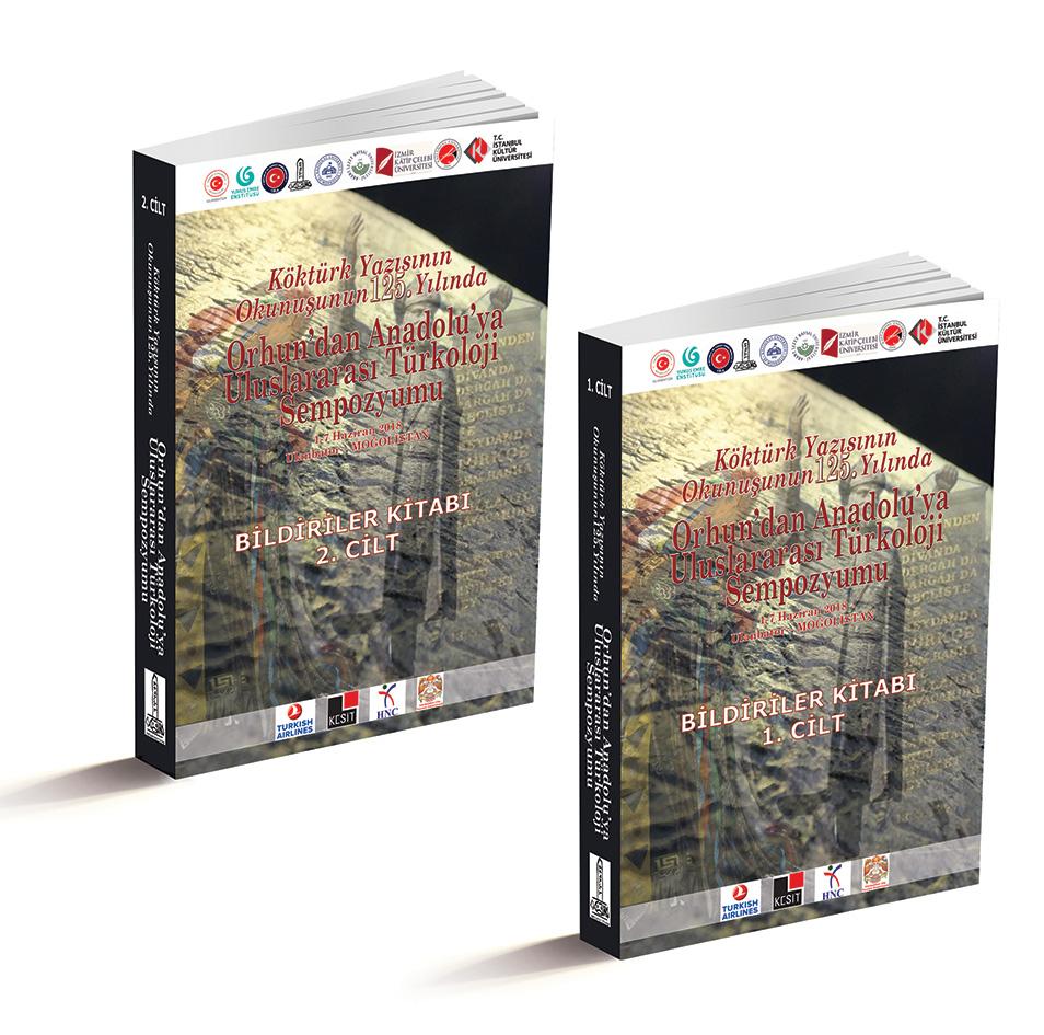 Köktürk Yazısının Okunuşunun 125.Yılında Orhun'dan Anadolu'ya Uluslararası Türkoloji Sempozyumu Bildiriler Kitabı (2 cilt)