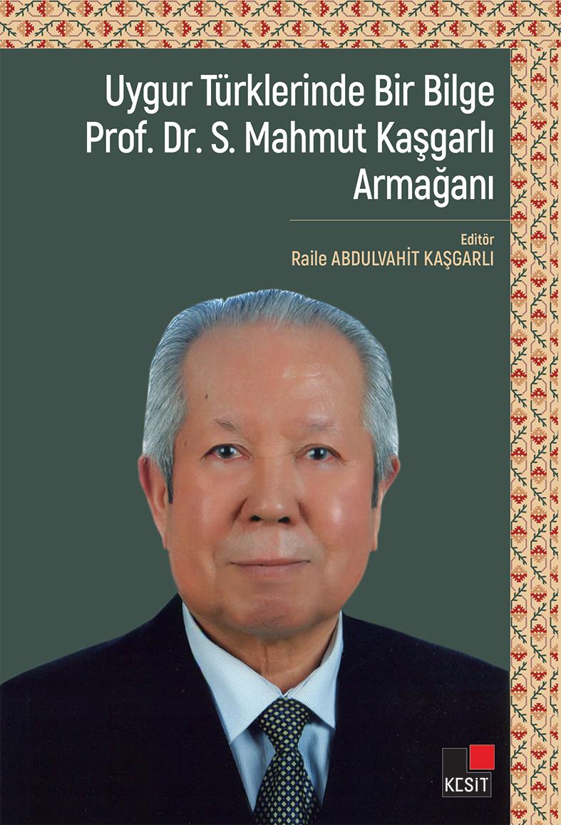 Uygur Türklerinde Bir Bilge Prof. Dr. S. Mahmut Kaşgarlı Armağanı