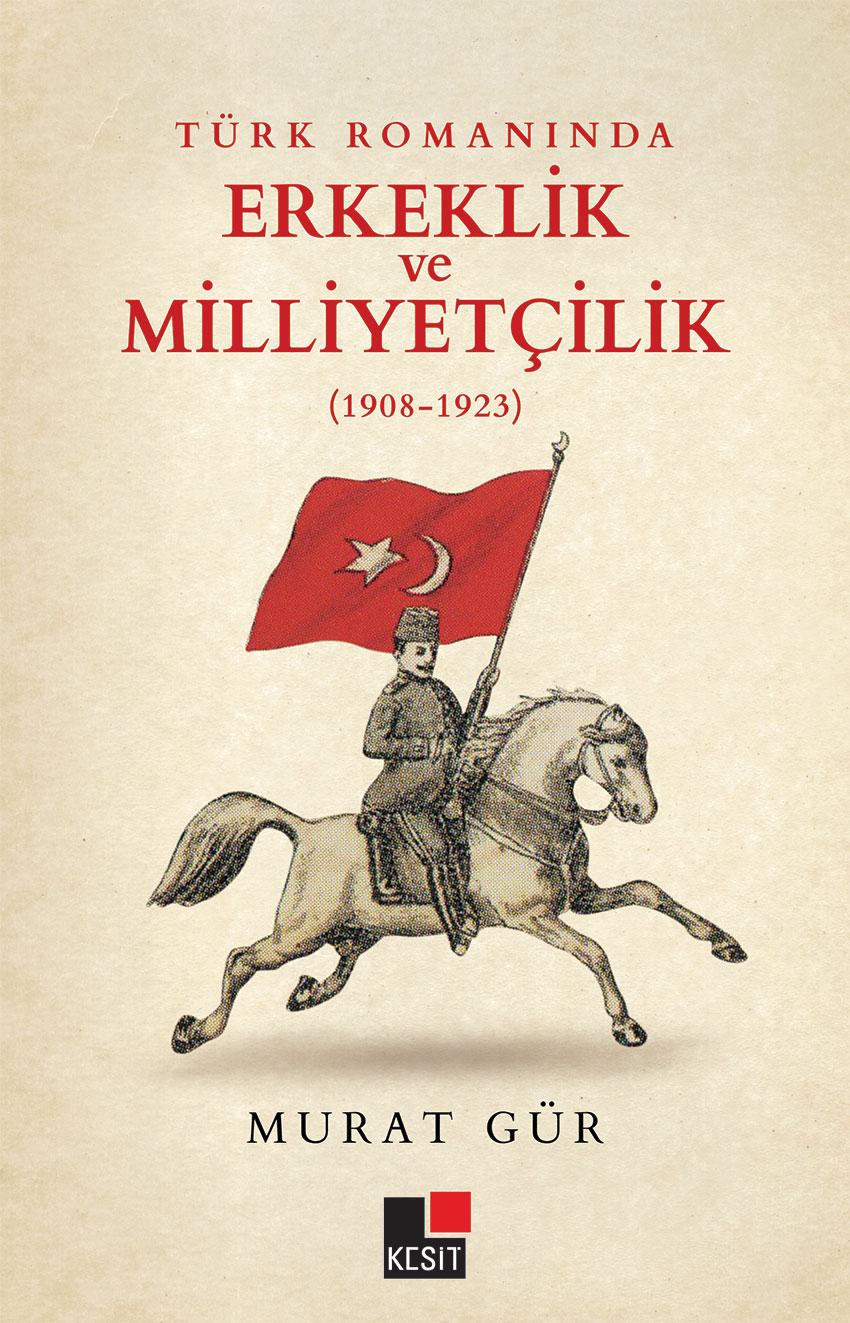 Türk romanında erkeklik ve milliyetçilik (1908-1923)