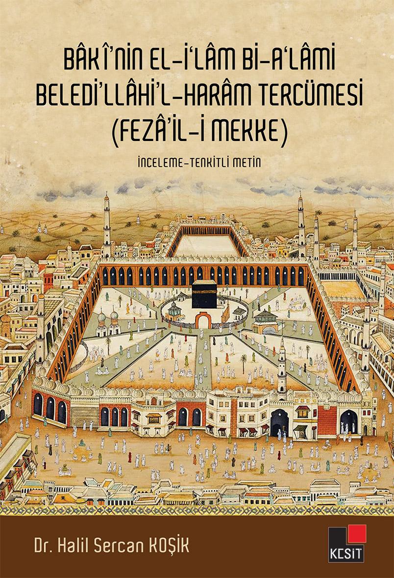 Baki'nin El-İ'lam Bi-A'lami Beledi'llahi'l- Haram Tercümesi (Feza'ili-i Mekke)