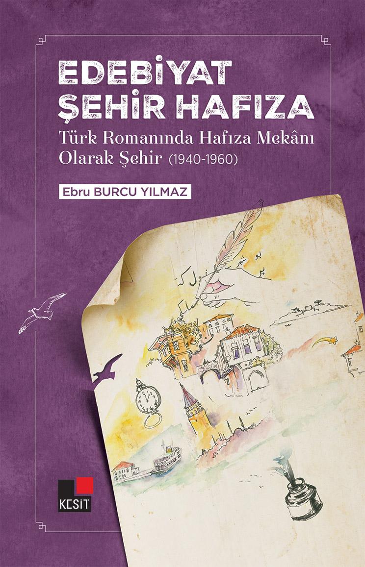 EDEBİYAT ŞEHİR HAFIZA Türk Romanında Hafıza Mekânı Olarak Şehir  (1940-1960)