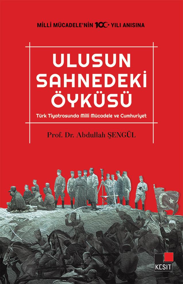 Ulusun Sahnedeki Öyküsü / Türk Tiyatrosunda Milli Mücadele ve Cumhuriyet
