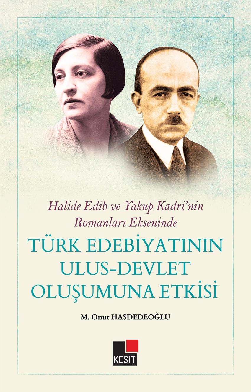 Halide Edip ve Yakup Kadri'nin Romanları Ekseninde Türk Edebiyatının Ulus-Devlet Oluşumuna Etkisi