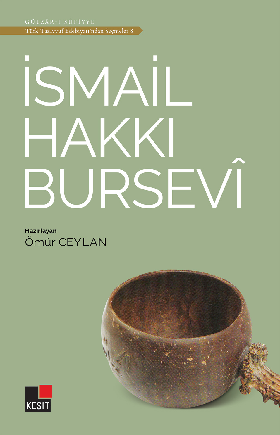 İsmail Hakkı Bursevî / Türk tasavvuf edebiyatından seçmeler 8