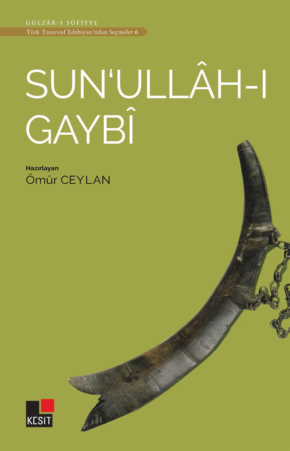 Sun'ullâh-ı Gaybî / Türk tasavvuf edebiyatından seçmeler 6