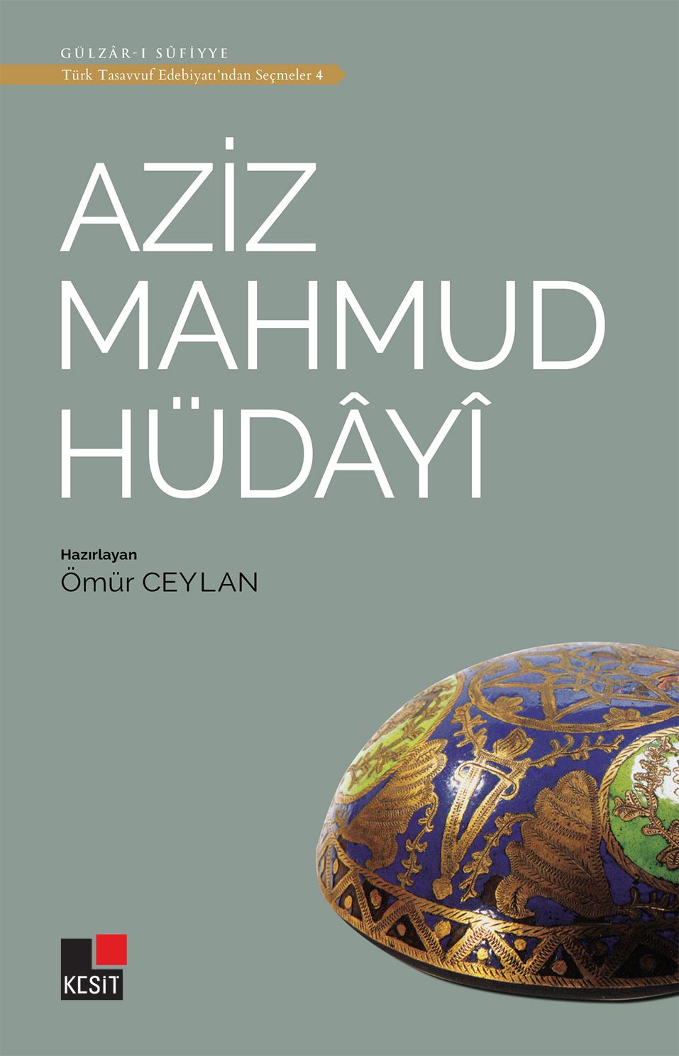 Aziz Mahmud Hüdâyî / Türk tasavvuf edebiyatından seçmeler 4
