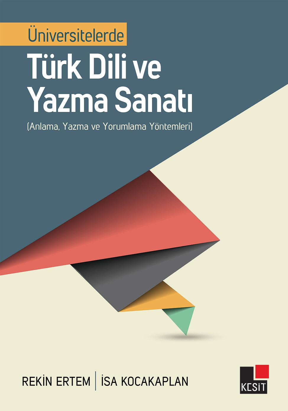 Üniversitelerde Türk Dili ve Yazma Sanatı (Anlama, Yazma ve Yorumlama Yöntemleri)