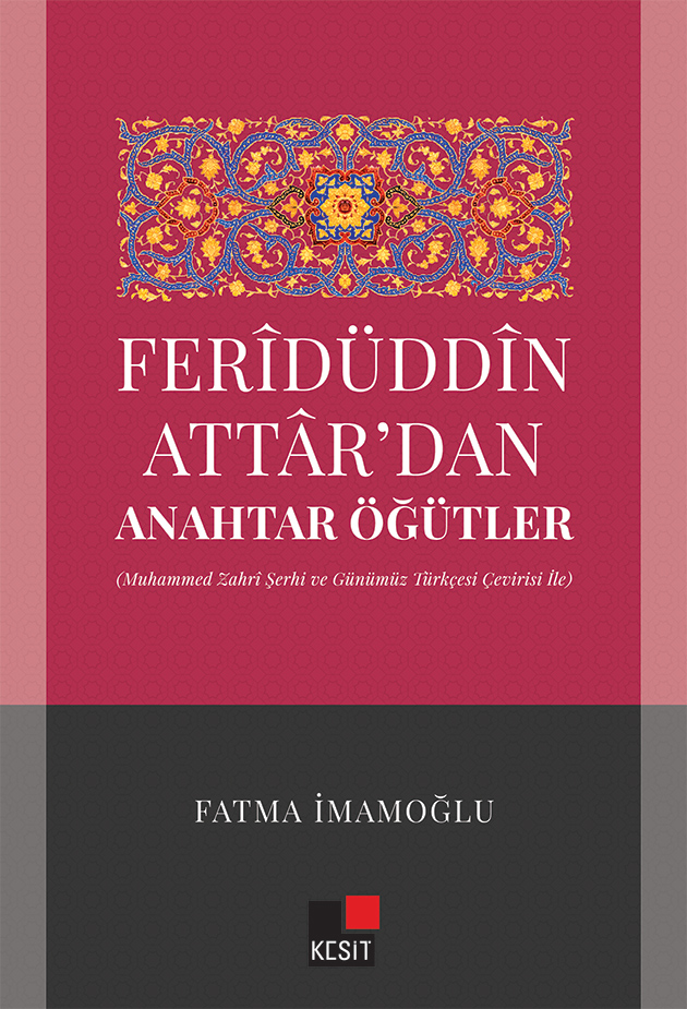 Ferîdüddin Attardan Anahtar Öğütler (Muhammed Zahri Şerhi ve Günümüz Türkçesi Çeviri İle)