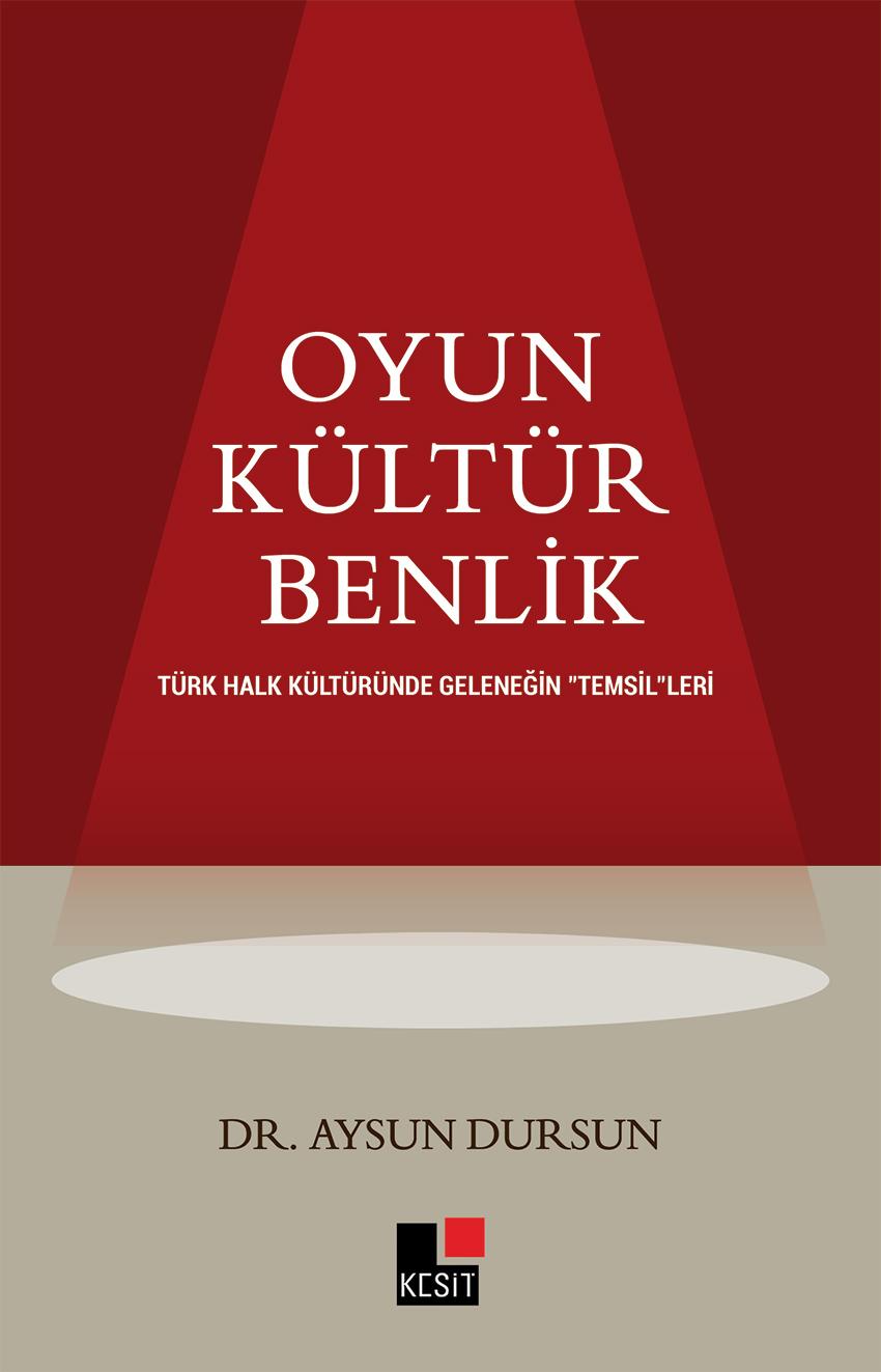 """OYUN KÜLTÜR BENLİK TÜRK HALK KÜLTÜRÜNDE  GELENEĞİN """"TEMSİL""""LERİ"""