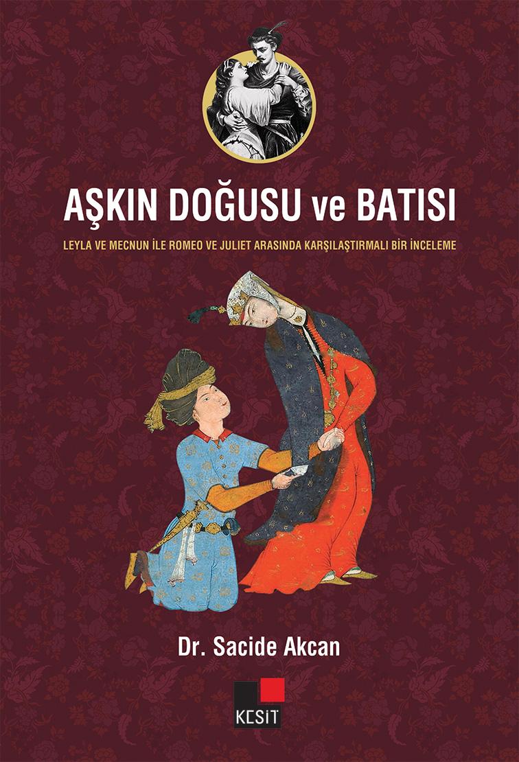 Aşkın Doğusu ve Batısı - Leyla ve Mecnun İle Romeo ve Juliet Arasında Karşılaştırmalı Bir İnceleme -